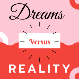 Dreams versus reality