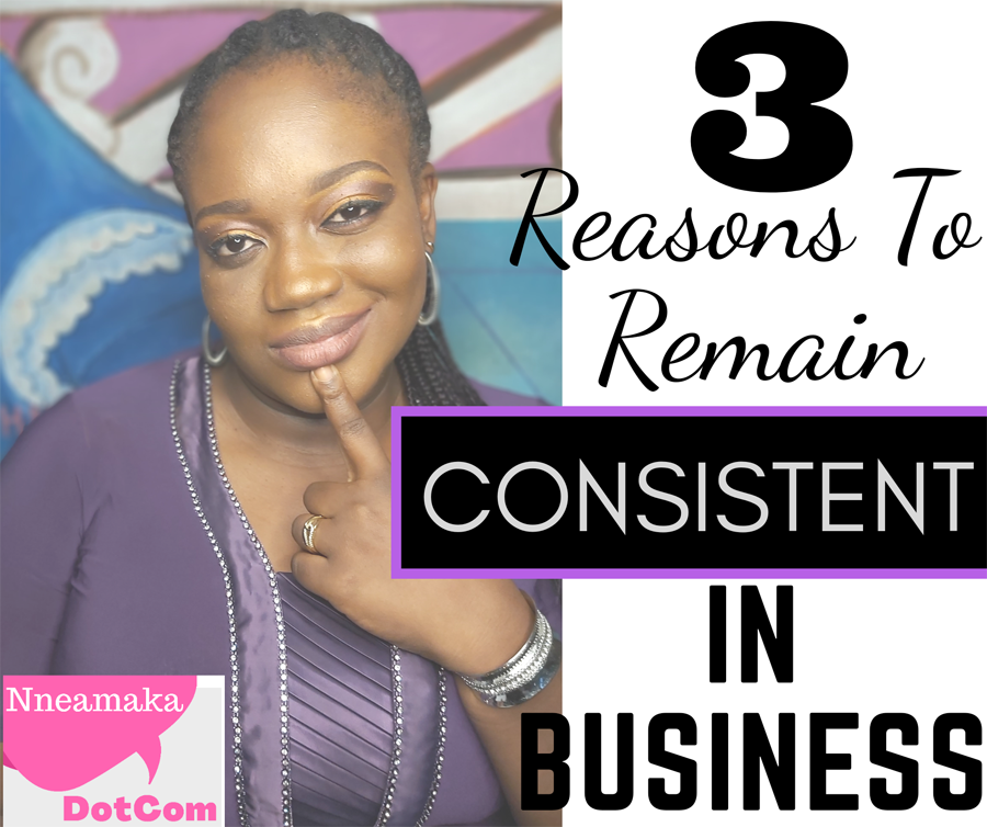 3 Reasons To Remain Consistent In Business